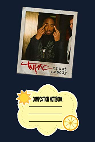 Tupac Trust Nobody Photo E2 Notebook: 120 Wide Lined Pages - 6' x 9' - College Ruled Journal Book, Planner, Diary for Women, Men, Teens, and Children