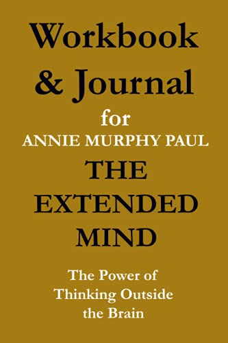 Workbook and Journal for Annie Murphy Paul The Extended Mind: The Power of Thinking Outside the Brain