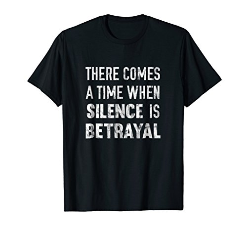 There Comes A Time When Silence Is Betrayal Quote T-Shirt
