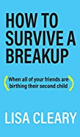 How to Survive a Breakup: (When all of your friends are birthing their second child)