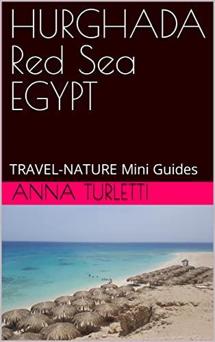 HURGHADA Red Sea EGYPT: TRAVEL-NATURE Mini Guides (English Edition)