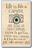 Life is like a camera, just focus on what s important, capture the good times, develop from the negatives & if things don t work out just take another shot - Motivational Quotes Fridge Magnet