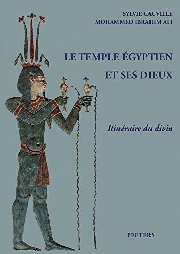 Le temple égyptien et ses dieux: Itinéraire du divin. Philae - Kom Ombo - Edfou - Esna - Dendara