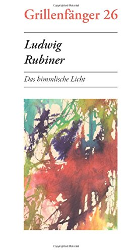 Ludwig Rubiner: Das himmlische Licht