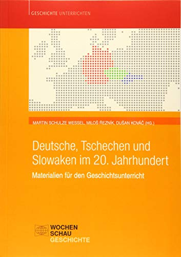 Deutsche, Tschechen und Slowaken im 20. Jahrhundert: Materialien für den Geschichtsunterricht (Geschichte unterrichten)