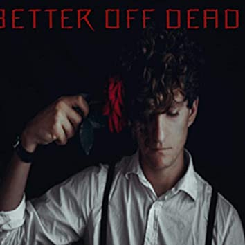 Better Off Dead? (I'm Fucked Up)