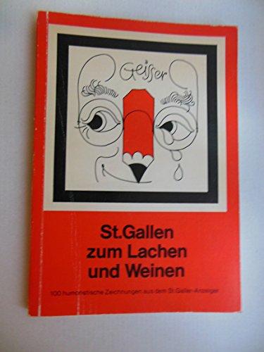 ST. GALLEN ZUM LACHEN UND WEINEN, 100 HUMORISTISCHE ZEICHNUNGEN AUS DEM ST. GALLER-ANZEIGER.