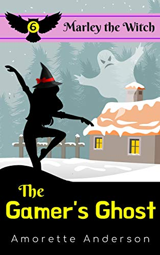 The Gamer's Ghost: A Marley the Witch Mystery (Marley the Witch Cozy Mystery Book 6) by [Amorette Anderson]