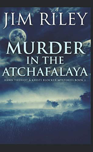 Murder In The Atchafalaya: Pocket Book Edition (Hawk Theriot & Kristi Blocker Mysteries, Band 1)