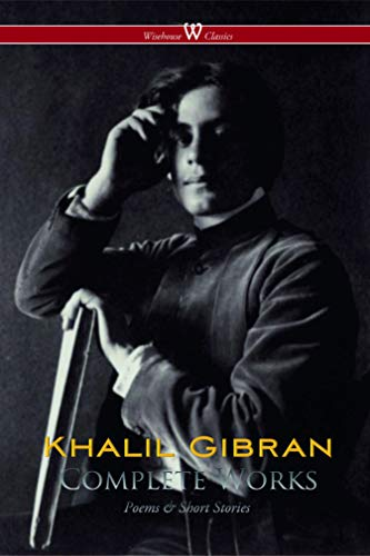 Khalil Gibran: Complete Works (Wisehouse Classics) (English Edition)