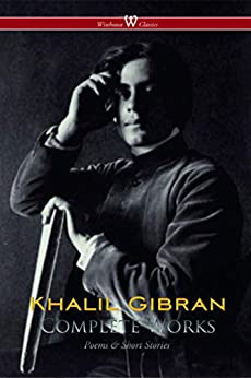 Khalil Gibran: Complete Works (Wisehouse Classics) by [Khalil Gibran]