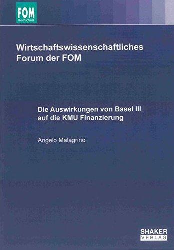 Die Auswirkungen von Basel III auf die KMU Finanzierung (Wirtschaftswissenschaftliches Forum der FOM)