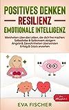POSITIVES DENKEN, RESILIENZ, EMOTIONALE INTELLIGENZ: Weisheiten über das Leben, die dich frei machen: Selbstliebe & Selbstwert steigern, Ängste & Gewohnheiten überwinden, Erfolg & Glück anziehen