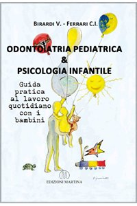 Odontoiatria pediatrica e psicologia infantile - Guida pratica al lavoro quotidiano con i bambini