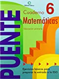 Cuaderno De Matemáticas. Puente 6º Curso Primaria. Ejercicios Básicos Para Preparar La Entrada A La Eso