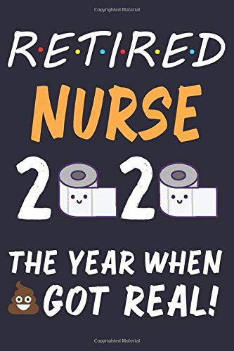 Retired Nurse 2020: Funny Nurse Retiring Gift | Nurse Retirement Gag Gift | Lined Notebook Journal For Notes | Nurse Farewell Gifts | Funny ... And Women | Funny Retirement Quarantine 2020
