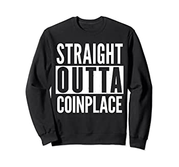 COINPLACE Straight Outta Funny Sweatshirt