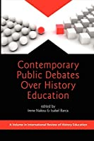 Contemporary Public Debates Over History Education (International Review of History Education)