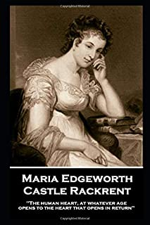 Maria Edgeworth - Castle Rackrent: 'The human heart, at whatever age, opens to the heart that opens in return''