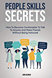 People Skills Secrets: How To Become Comfortable To Talk To Anyone And Make Friends Without Being Awkward