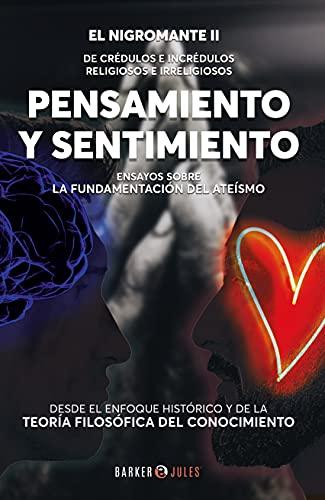 Pensamiento y sentimiento : Ensayos sobre la fundamentación del ateísmo (Spanish Edition)