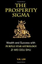 The Prosperity Sigma: Wealth and Success with Purple Star Astrology (Zi Wei Dou Shu)