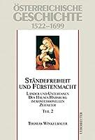 Oesterreichische Geschichte 02 Staendefreiheit und Fuerstenmacht 1522-1699: Laender und Untertanen des Hauses Habsburg im konfessionellen Zeitalter