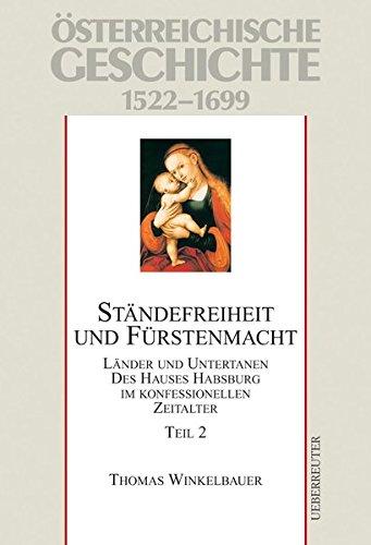 """Ständefreiheit und Fürstenmacht, Teil 2, Studienausgabe: """"Länder und Untertanen des Hauses Habsburg im konfessionellen Zeitalter Österreichische Geschichte"""""""