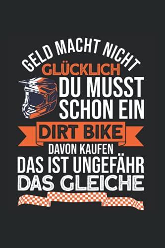 Geld Macht Nicht Glücklich Du Musst Schon Ein Dirt Bike: Motorrad & Motorradfahrer Notizbuch 6'x9' Motocross Dirt Bike Geschenk