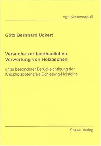 Versuche zur landbaulichen Verwertung von Holzaschen: Unter besonderer Berücksichtigung der Knickholzpotenziale Schleswig-Holsteins