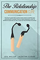 The Relationship Communication Cure: The Help Guide For Couples Who Want A Deeper And Nonviolent Connection In Their Marriage. How to Improve Your Social Skills And Set Boundaries In Dating (Couple Therapy)