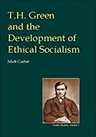 T.H.Green and the Development of Ethical Socialism (British Idealist Studies, Series 3: Green)