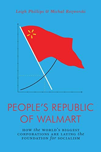The People's Republic of Walmart: How the World's Biggest Corporations are Laying the Foundation for Socialism (Jacobin)