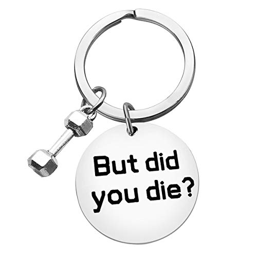 But Did You Die Keychain Workout keychain Dumbbell Bodybuilding Funny Gym Workout Jewelry Friend Inspirational Gift Fitness Trainer Key Ring for Women Men