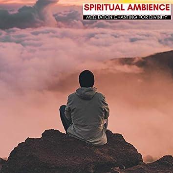 Spiritual Ambience - Meditation Chanting For Divinity