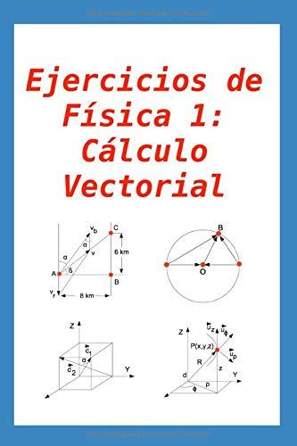 Ejercicios de Física 1: Cálculo Vectorial: para alumnos y profesores