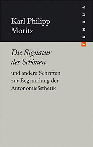 Die Signatur des Schönen und andere Schriften zur Begründung der Autonomieästhetik