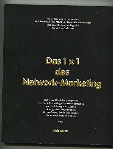 Das 1x1 des Network-Marketing. Hilfe zur Wahl des geeigneten Network-Marketing-/Strukturvertriebes und Anleitung zum Aufbau einer großen Organisation; für Anfänger, Profis und solche, die es noch werden wollen