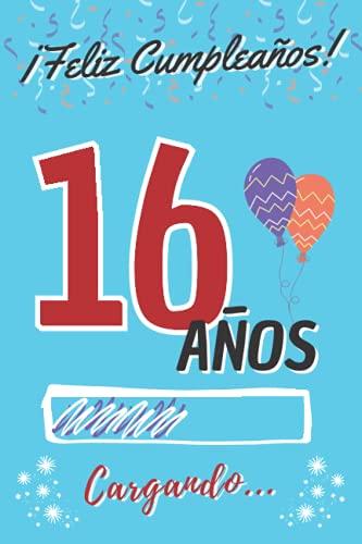¡ Feliz Cumpleaños ! 16 Años Cargando...: Regalo Original y Divertido de Cumpleaños para Chico o Chica Adolescente ~ Libro de Firmas Dedicatorias ~ ... de Contenido Personalizado para Niño o Niña