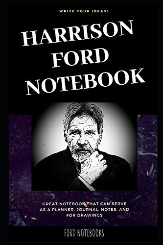 Harrison Ford Notebook: Great Notebook for School or as a Diary, Lined With More than 100 Pages. Notebook that can serve as a Planner, Journal, Notes ... Drawings. (Harrison Ford Notebooks, Band 0)