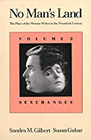 No Man's Land: The Place of the Woman Writer in the Twentieth Century, Volume 2: Sexchanges (No Man's Land (YUP))