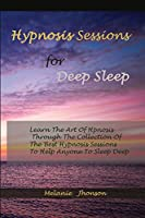 Hypnosis sessions for deep sleep: Learn The Art Of Hpnosis Through The Collection Of The Best Hypnosis Sessions To Help Anyone To Sleep Deep