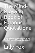 The Mind-Blowing Book of Famous Quotations: Insight, Inspiration and Humour in One Epic Collection of Famous Quotations!