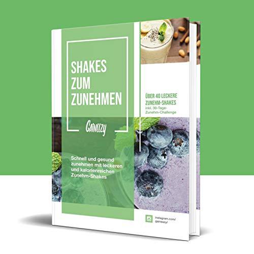 Shakes zum Zunehmen | Schnell und gesund zunehmen mit leckeren und kalorienreichen Zunehm-Shakes | über 40 leckere Zunehm-Shakes | bis zu 1.000 Kalorien pro Shake | inkl. 30-Tage-Zunehm-Challenge
