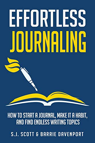 Book: Effortless Journaling - How to Start a Journal, Make It a Habit, and Find Endless Writing Topics (Develop Good Habits) by SJ Scott & Barrie Davenport