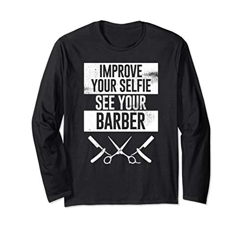 Cool Best Improve Your Selfie Barber - Shears Razors Design Long Sleeve T-Shirt