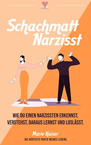 Schachmatt Narzisst: Wie Du einen Narzissten erkennst, verstehst, daraus lernst und loslässt.
