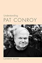 Understanding Pat Conroy (Understanding Contemporary American Literature)