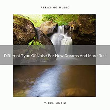 Different Type Of Noise For New Dreams And More Rest