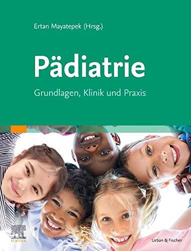 Pädiatrie: Grundlagen, Klinik und Praxis